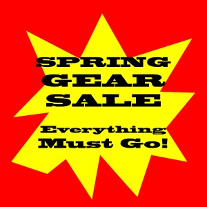 Spring Gear Sale Everything Must Go